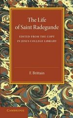 The Lyfe of Saynt Radegunde : Edited from the Copy in Jesus College Library
