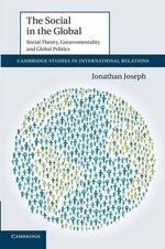 The Social in the Global : Social Theory, Governmentality and Global Politics - Jonathan Joseph