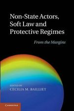 Non-State Actors, Soft Law and Protective Regimes : From the Margins