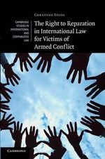 The Right to Reparation in International Law for Victims of Armed Conflict - Christine Evans
