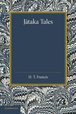 Jataka Tales : Selected and Edited with Introduction and Notes - Henry Thomas Francis