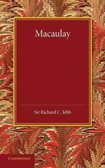 Macaulay : A Lecture Delivered at Cambridge on August 10, 1900 - Sir Richard C. Jebb