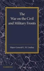 The War on the Civil and Military Fronts : The Lees Knowles Lectures on Military History for 1942 - G. M. Lindsay