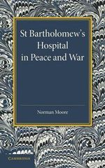 St. Bartholomew's Hospital in Peace and War : The Rede Lecture 1915 - Norman Moore
