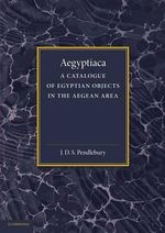 Aegyptiaca : A Catalogue of Egyptian Objects in the Aegean Area - J.D.S. Pendlebury
