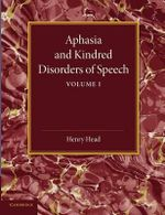 Aphasia and Kindred Disorders of Speech : Volume 1 - Sir Henry Head