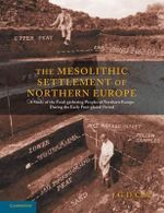 The Mesolithic Settlement of Northern Europe : A Study of the Food-Gathering Peoples of Northern Europe During the Early Post-Glacial Period - J. G. D. Clark