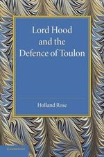 Lord Hood and the Defence of Toulon - John Holland Rose