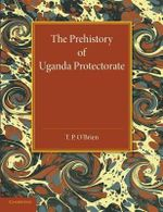 Prehistory of Uganda Protectorate - T. P. O'Brien