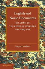 English and Norse Documents : Relating to the Reign of Ethelred the Unready - Margaret Ashdown