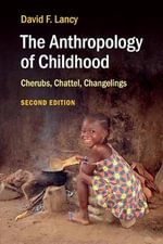 The Anthropology of Childhood : Cherubs, Chattel, Changelings - David F. Lancy