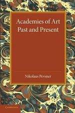 Academies of Art : Past and Present - Nikolaus Pevsner