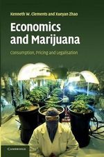Economics and Marijuana : Consumption, Pricing and Legalisation - Kenneth W. Clements