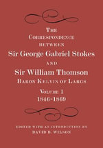 The Correspondence Between Sir George Gabriel Stokes and Sir William Thomson, Baron Kelvin of Largs 2 Part Set : v. 1 & 2 - William Thomson