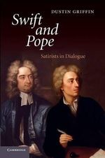 Swift and Pope : Satirists in Dialogue - Dustin H. Griffin