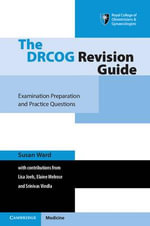 The DRCOG Revision Guide : Examination Preparation and Practice Questions - Susan Ward