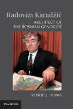 Radovan Karadzic : Architect of the Bosnian Genocide - Robert J. Donia