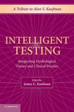 Intelligent Testing : Integrating Psychological Theory and Clinical Practice