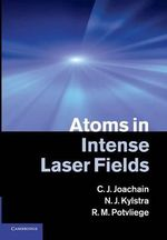 Atoms in Intense Laser Fields - C.J. Joachain