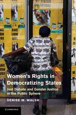 Women's Rights in Democratizing States : Just Debate and Gender Justice in the Public Sphere - Denise M. Walsh