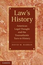 Law's History : American Legal Thought and the Transatlantic Turn to History - David M. Rabban