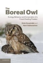 The Boreal Owl : Ecology, Behaviour and Conservation of a Forest-Dwelling Predator - Erkki Korpimaki