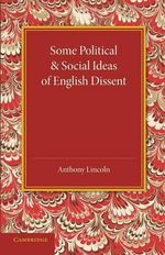 Some Political and Social Ideas of English Dissent 1763-1800 - Anthony Lincoln