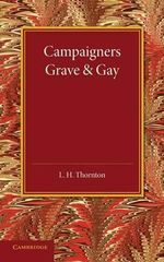 Campaigners Grave and Gay : Studies of Four Soldiers of the Eighteenth and Nineteenth Centuries - L. H. Thornton