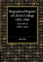 Biographical Register of Christ's College, 1505-1905: Volume 2, 1666-1905 : And of the Earlier Foundation, God's House, 1448-1505
