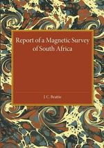 A Report of a Magnetic Survey of South Africa - J. C. Beattie