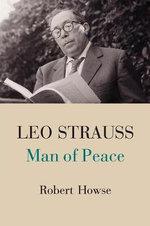 Leo Strauss : Man of Peace - Robert Howse