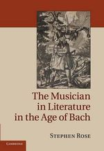The Musician in Literature in the Age of Bach - Stephen Rose