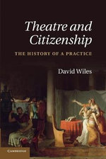 Theatre and Citizenship : The History of a Practice - David Wiles