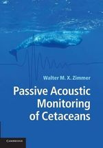Passive Acoustic Monitoring of Cetaceans - Walter M. X. Zimmer