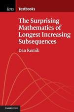 The Surprising Mathematics of Longest Increasing Subsequences : Institute of Mathematical Statistics Textbooks - Dan Romik