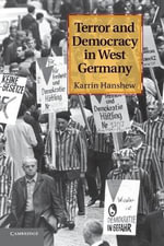 Terror and Democracy in West Germany - Karrin Hanshew