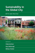 Sustainability in the Global City : Myth and Practice