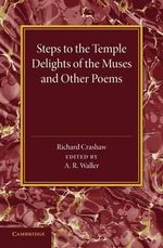 'Steps to the Temple', 'Delights of the Muses' and Other Poems - Richard Crashaw