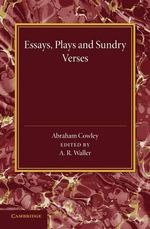 Essays, Plays and Sundry Verses - Abraham Cowley