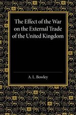 The Effect of the War on the External Trade of the United Kingdom : An Analysis of the Monthly Statistics, 1906-1914 - Arthur L. Bowley
