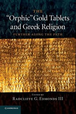 The 'Orphic' Gold Tablets and Greek Religion : Further Along the Path