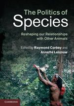 The Politics of Species : Reshaping Our Relationships with Other Animals