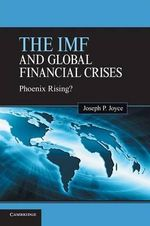 The IMF and Global Financial Crises : Phoenix Rising? - Joseph P. Joyce
