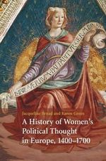 A History of Women's Political Thought in Europe, 1400-1700 - Jacqueline Broad