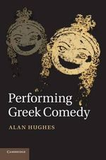 Performing Greek Comedy - Alan Hughes