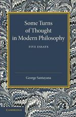Some Turns of Thought in Modern Philosophy : Five Essays - George Santayana