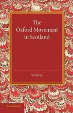 The Oxford Movement in Scotland - W. Perry