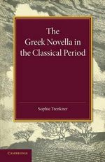 The Greek Novella in the Classical Period - Sophie Trenkner