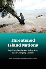 Threatened Island Nations : Legal Implications of Rising Seas and a Changing Climate
