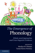 The Emergence of Phonology : Whole-Word Approaches and Cross-Linguistic Evidence
